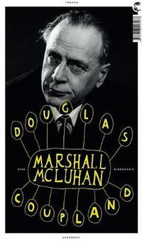 Douglas Coupeland - Eine Marshall McLuhan Biographie (Tropen, 2011)