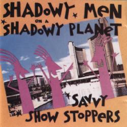 Shadowy Men on a Shadowy Planet - Savy Show Stoppers (Glass Records GLALP 31, 1988)