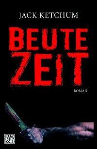 Jack Ketchum - Beutezeit (Heyne Hardcore, 2010)