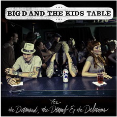 Big D and the Kids Table - For the Damned, the Dumb & the Delirious (One Side Dummy Records, 2011)