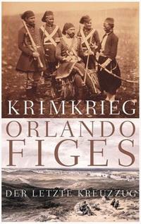 Orlando Figes - Krim Krieg (Der letzte Kreuzzug) (Berlin Verlag, 2011)
