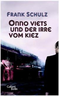 Frank Schulz - Onno Viets und der Irre vom Kiez (Verlag Galiani Berlin, 2012)