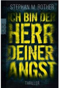 Stephan M. Rother - Ich bin Herr deiner Angst (Rowohlt rororo, 2012)