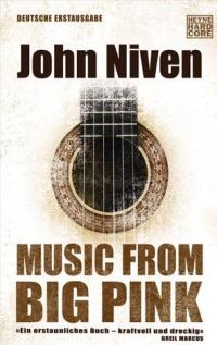 John Niven - Music from Big Pink (Heyne Hardcore, 2012)