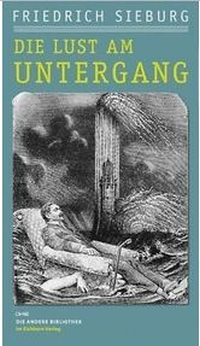 Friedrich Sieburg - Die Lust am Untergang (Die Andere Bibliothek, 2010)