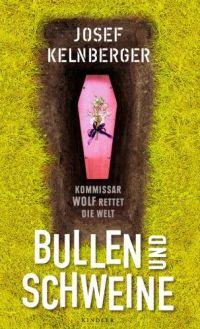 Josef Kelnberger - Bullen und Schweine (Kindler bei Rowohlt, 2012)