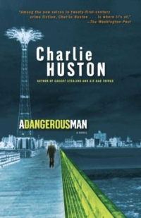 Charlie Huston - A Dangerous Man (Ballantine Books, 2006)