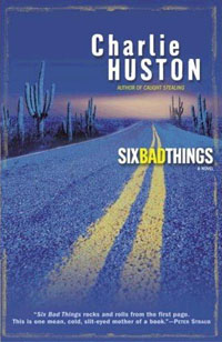 Charlie Huston - Six Bad Things (Ballantine Books, 2005)