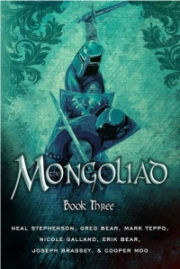 Stephenson/G. Bear/Teppo/deBirmingham/E. Bear/Brassey/Moo – The Mongoliad (Book Three (47 North, 2012)