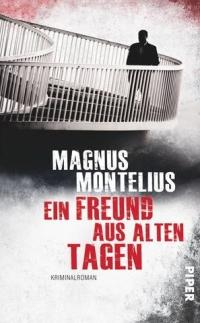 Magnus Montelius - Ein Freund aus alten Tagen (Piper, 2013)