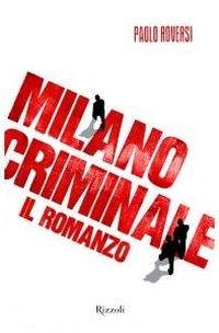 Paolo Roversi - Milano Criminale (Rizzoli, 2011)