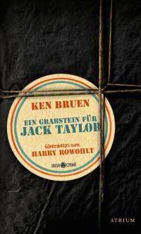 Ken Bruen - Ein Grabstein für Jack Taylor (Atrium Verlag, 2013)