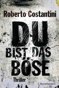 Roberto Costantini - Du bist das Böse (C. Bertelsmann, 2012)