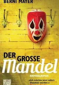 Berni Mayer - Der grosse Mandel (Heyne Hardcore, 2014)