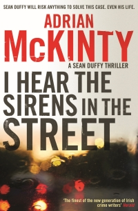 Adrian McKinty - I hear the sirens in the street (Serpent's Tail, 2013)