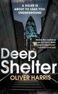 Oliver Harris - Deep Shelter (Jonathan Cape, 2014)