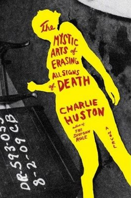Charlie Huston - The Mystic Arts of Erasing All Signs of Death (Ballantine Books, 2009)