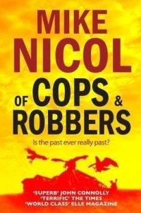 Mike Nicol  Of Cops & Robbers (Umuzi/Random House Struik, 2013)