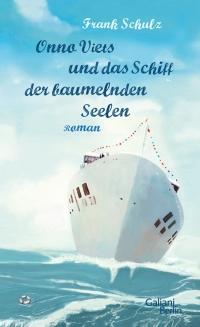 Frank Schulz - Onno Viets und das Schiff der baumelnden Seelen (Verlag Galiani Berlin, 2015)