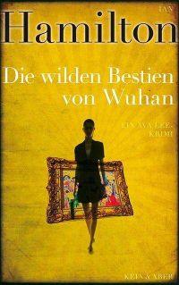 Ian Hamilton - Die wilden Bestien von Wuhan (Kein & Aber, 2013)