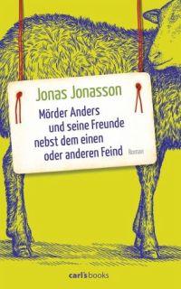 Jonas Jonasson - Mörder Anders und seine Freunde nebst dem einen oder anderen Feind (Carl's Books, 2016)