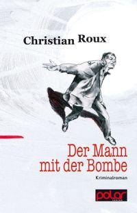 Christian Roux - Der Mann mit der Bombe (Polar Verlag, 2016)