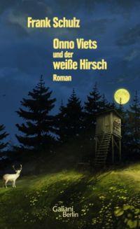 Frank Schulz - Onno Viets und der weiße Hirsch (Verlag Galiani Berlin, 2016)