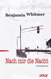 Benjamin Whitmer - Nach mir die Nacht (Polar Verlag, 2016)