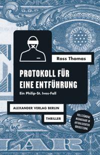 Ross Thomas - Protokoll für eine Entführung (Alexander Verlag, 2016)