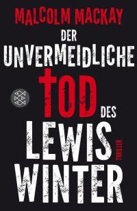 Malcom Mackay - Der unvermeindliche Tod des Lewis Winter (S. Fischer, 2014)
