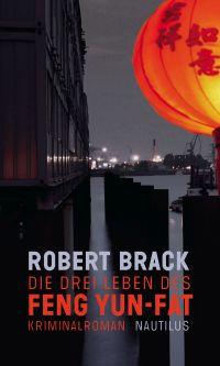 Robert Brack - Die drei Leben des Feng Yun-Fat (Edition Nautilus, 2015)