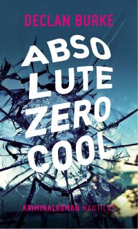 Declan Burke - Absolute Zero Cool (Edition Nautilus, 2014)