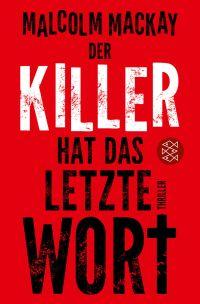 Malcolm Mackay - Der Killer hat das letzte Wort (S. Fischer, 2015)