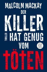 Malcolm Mckay - Der Killer hat genug vom töten (S. Fischer, 2016)