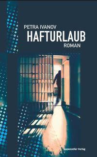 Petra Ivanov - Hafturlaub (Appenzeller Verlag, 2014)