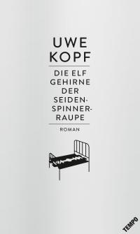 Uwe Kopf - Die Elf Gehirne der Seidenspinnerraupe (Hoffmann und Campe, 2017)