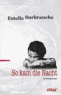 Estelle Surbranche - So kam die Nacht (Polar Verlag, 2017)
