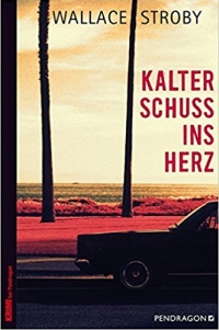 Wallace Stroby - Kalter Schuss ins Herz (Pendragon, 2015)
