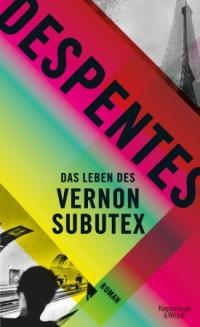 Virgine Despentes - Das Leben des Vernon Subutex (Kiepenheuer & Witsch, 2017)