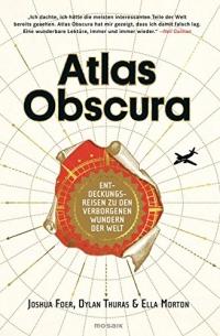 Joshua Foer, Ella Morton, Dylan Thuras - Atlas Obscura (Wilhelm GoldmannVerlag, . 2017)