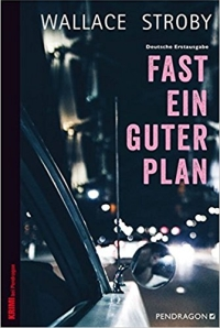 Wallace Stroby - Fast ein guter Plan (Pendragon, 2018)