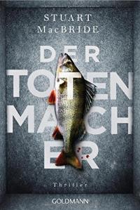 Stuart MacBride - Der Totenmacher (Goldmann, 2018)