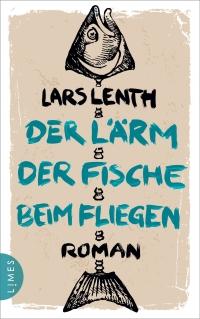 Lars Lenth - Der Lärm der Fische beim Fliegen (Limes, 2018)