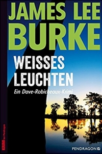 James Lee Burke - Weisses Leuchten (Pendragon, 2017)