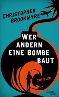 Christopher Brookmyre - Wer anderen eine Bombe baut (Verlag Galiani Berlin, 2018)