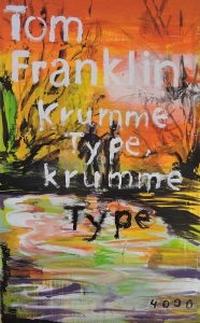 Tom Franklin - Krumme Type, Krumme Type (pulp master, 2018)