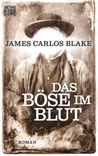 James Carlos Blake - Das Böse im Blut (Heyne Hardcore, 2015)