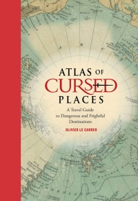 Olivier Le Carrer - Atlas of Cursed Placed (Black Dog & Leventhal Publishers, 2015)