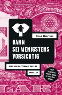 Ross Thomas - Dann sei wenigstens vorsichtig (Alexander Verlag, 2018)