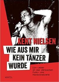 Kent Nielsen - Wie aus mir kein Tänzer wurde (Ventil Verlag, 2018)